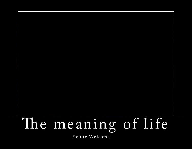 the meaning of life There's much more meaning in life once you know your purpose see what god  says is our purpose.