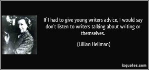 quote-if-i-had-to-give-young-writers-advice-i-would-say-don-t-listen-to-writers-talking-about-writing-or-lillian-hellman-82637