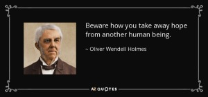 quote-beware-how-you-take-away-hope-from-another-human-being-oliver-wendell-holmes-13-52-63
