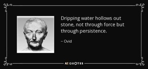 quote-dripping-water-hollows-out-stone-not-through-force-but-through-persistence-ovid-59-26-55